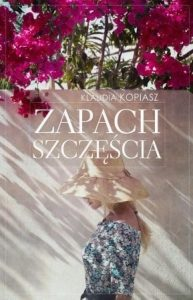 Zapach szczęścia - kup książkę w promocji na www.taniaksiazka.pl