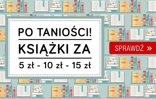 Książki po taniości! Książki po 5, 10, 15 zł w TaniaKsiazka.pl