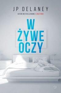 Nowość od JP Delaneya W żywe oczy - sprawdź na TaniaKsiazka.pl