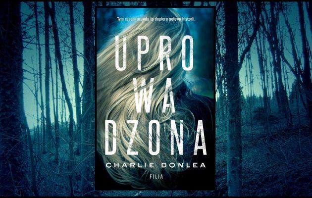 Charlie Donlea Uprowadzona. Recenzja książki. Sprawdź w TaniaKsiażka.pl