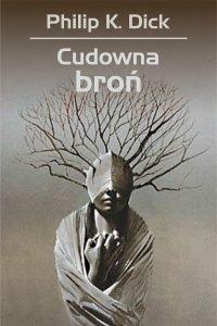 Nowy przekład książki Philipa K. Dicka Cudowna broń - sprawdź na TaniaKsiazka.pl