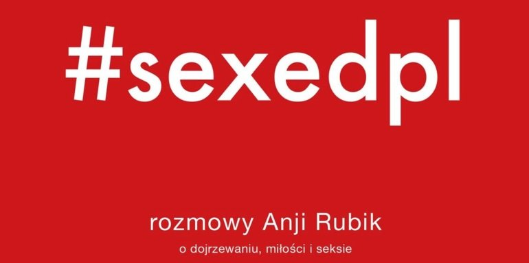 Książka Anji Rubik #sexedpl. Kup w TaniaKsiazka.pl