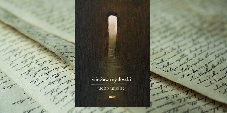 Nowa książka Wiesława Myśliwskiego - Ucho Igielne. Sprawdź w TaniaKsiazka.pl
