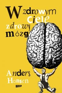 W zdrowym ciele zdrowy mózg Anders Hensen - sprawdź na TaniaKsiazka.pl!
