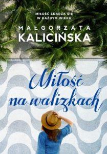Nowa książka Małgorzaty Kalicińskiej - kup na www.taniaksiazka.pl
