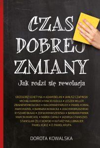 Czas dobrej zmiany. Jak rodzi się rewolucja - kup na TaniaKsiazka.pl