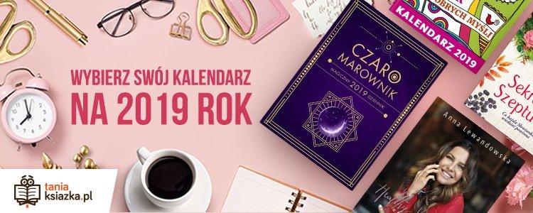 Mój idealny kalendarz na 2019 rok. Sprawdź w TaniaKsiazka.pl
