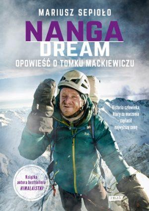 Nanga Dream. Opowieść o Tomku Mackiewiczu - sprawdź na TaniaKsiazka.pl!