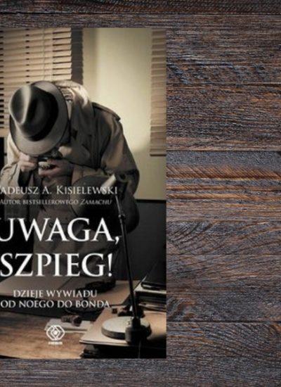 Uwaga, szpieg! Tadeusz A. Kisielewski