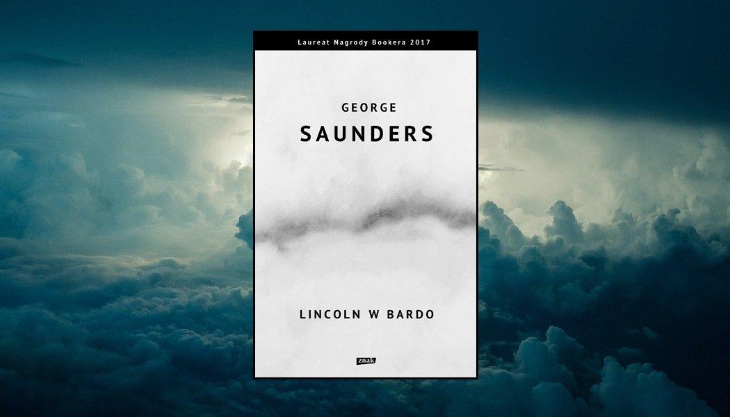 Recenzja książki Lincoln w Bardo George'a Saundersa. Znajdziesz tą powieść w TaniaKsiazka.pl >>