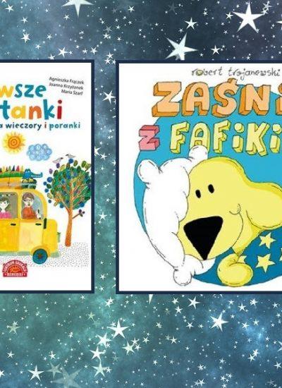 Nowe książki dla dzieci: Zaśnij z Fafikiem i Pierwsze czytanki na wieczory i poranki