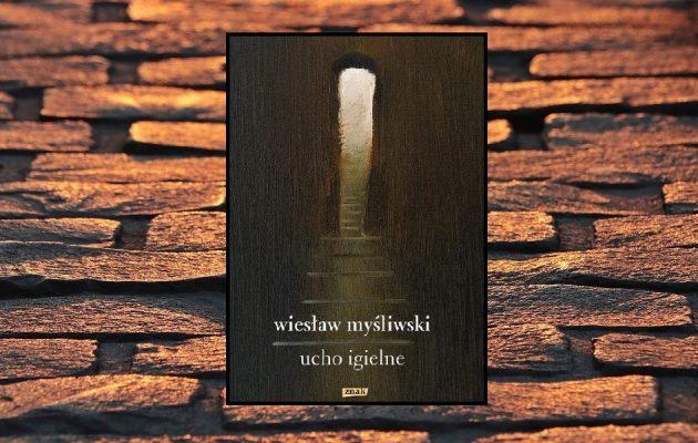 Recenzja książki Ucho Igielne Wiesława Myśliwskiego. Sprawdź książkę w TaniaKsiazka.pl