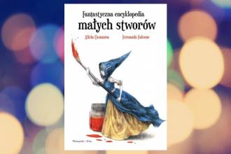 Fantastyczna encyklopedia małych stworów. Sprawdź w TaniaKsiazka.pl