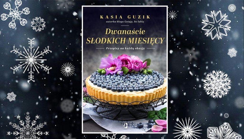 Dwanaście słodkich miesięcy Kasi Guzik kup w TaniaKsiazka.pl
