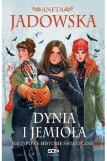 Recenzja książki Dynia i Jemioła Anety Jadowskiej. Sprawdź ją w TaniaKsiazka.pl