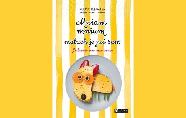 Mniam, mniam, maluch je już sam - recenzja książki. Sprawdź książkę w TaniaKsiazka.pl