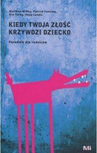 Kiedy Twoja złość krzywdzi dziecko - sprawdź na TaniaKsiazka.pl