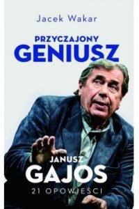 Przyczajony geniusz. Opowieści o Januszu Gajosie - sprawdź w TaniaKsiazka.pl