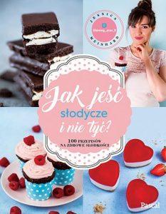 Jak jeść słodycze i nie tyć - kup na www.taniaksiazka.pl