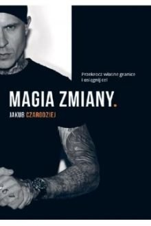 Magia zmiany - książka Jakuba Czarodzieja. Sprawdź w TaniaKsiazka.pl >>