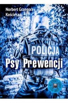Psy Prewencji - książka dla osób o mocnych nerwach. Sprawdź w TaniaKsiazka.pl