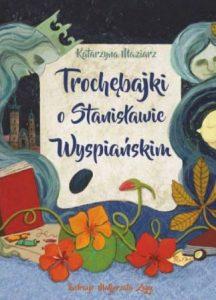 Trochębajki o Stanisławie Wyspiańskim - zobacz na TaniaKsiazka.pl