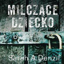 Milczące dziecko - Sarah A. Denzil - audiobook