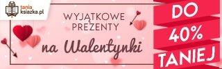 Walentynkowe prezenty w TaniaKsiazka.pl. Sprawdź >>