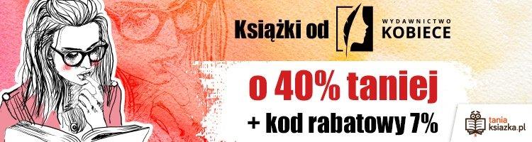 Książki od Wydawnictwa Kobiece do 40% taniej w TaniaKsiazka.pl >>