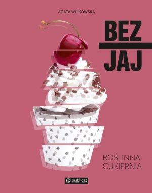 Bez jaj. Roślinna cukiernia - znajdź na TaniaKsiazka.pl!
