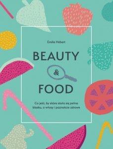 Beauty & food - zobacz na TaniaKsiazka.pl
