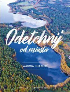 Odetchnij od miasta. Warmia i Mazury - sprawdź na TaniaKsiazka.pl