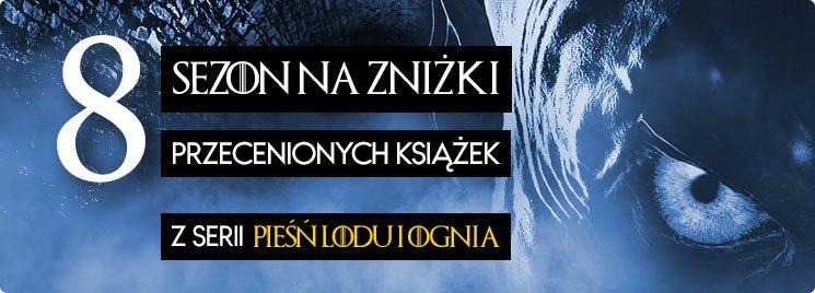 Książki z serii Pieśń Lodu i Ognia - sprawdź na TaniaKsiazka.pl!