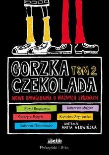 Gorzka czekolada. Nowe opowiadania o ważnych sprawach - sprawdź w TaniaKsiazka.pl >>