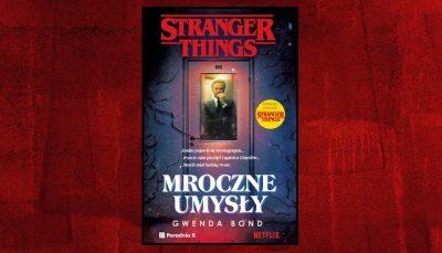 Stranger Things. Mroczne umysły - recenzja na premierę powieści >>