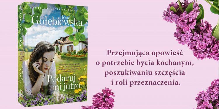 Podaruj mi jutro - nowa książka Ilony Gołębiewskiej