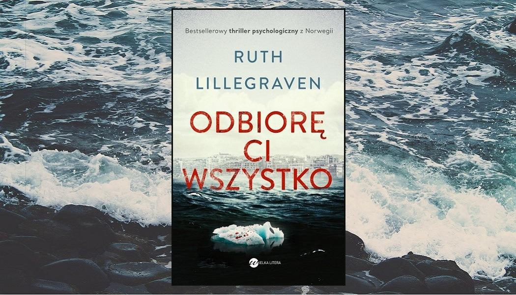 Odbiorę Ci wszystko - recenzja książki Ruth Lillegraven. Ten thriller dostaniesz w TaniaKsiazka.pl >>