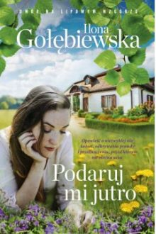 Podaruj mi jutro - nowa książka Ilony Gołębiewskiej - sprawdź w TaniaKsiazka.pl >>