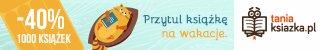 Przytul książkę na wakacje. Sprawdź ksiązki -40% w TaniaKsiazka.pl >>