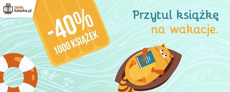 Przytul książkę na wakacje. Sprawdź książki -40% w TaniaKsiazka.pl >>