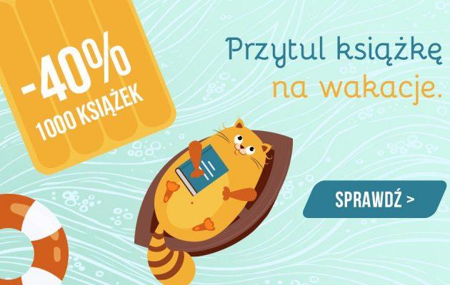 Przytul książkę na wakacje. Ksiązki -40% w TaniaKsiazka.pl
