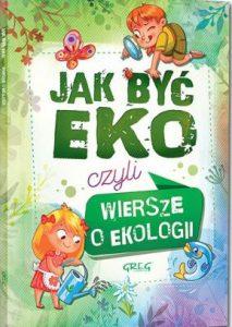 Jak być eko, czyli wiersze o ekologii - kup na TaniaKsiazka.pl