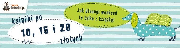 Długi weekend z książką. Książki po 10, 15 i 20 zł