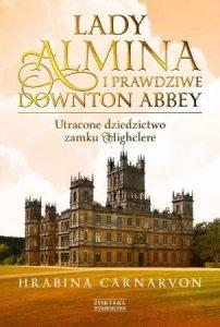Lady Almina i prawdziwe Downtown Abbey znajdziesz na taniaksiazka.pl