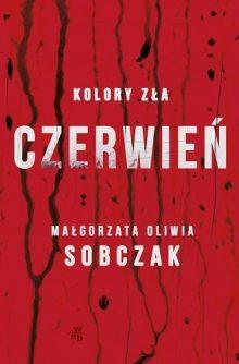 Kolory zła. Czerwień. Małgorzata Oliwia Sobczak. Recenzja