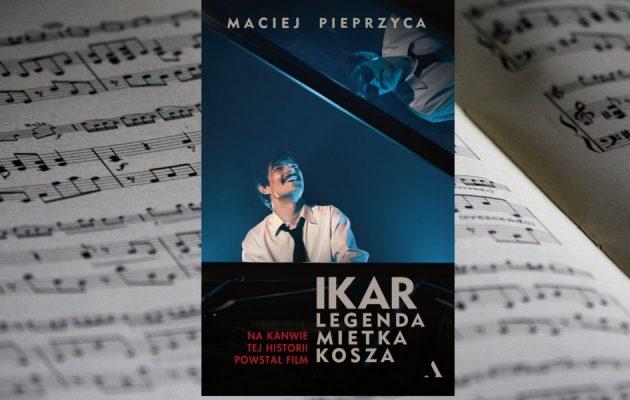 Ikar. Legenda Mietka Kosza - kup na TaniaKsiazka.pl