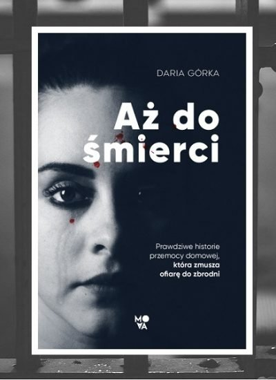 Aż do śmierci - recenzja reportażu Darii Górki