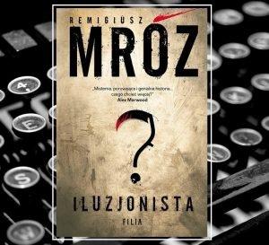 Iluzjonista Remigiusza Mroza. Sprawdź w TaniaKsiazka.pl