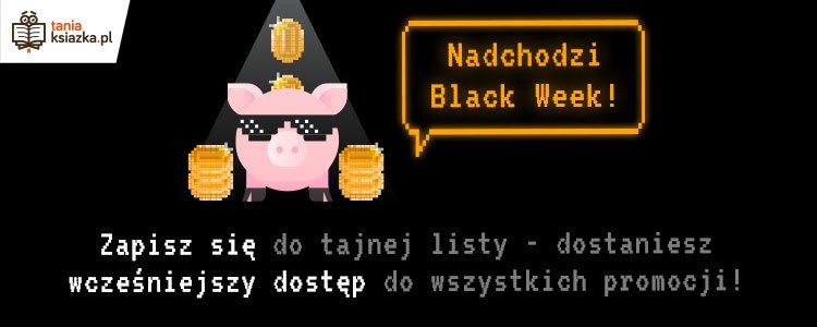Black Week w TaniaKsiazka.pl - złap zniżki przed wszystkimi >>
