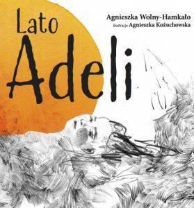 Lato Adeli - sprawdź w TaniaKsiazka.pl - Książka Roku 2019 Polskiej Sekcji IBBY